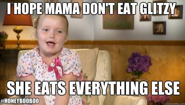 Hate it, love it. Its funny. Honey boo boo is adorable. I love the things that come out of her mouth