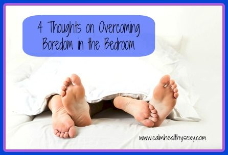 4 Ways To Overcome Boredom In The Bedroom And Have More Fun