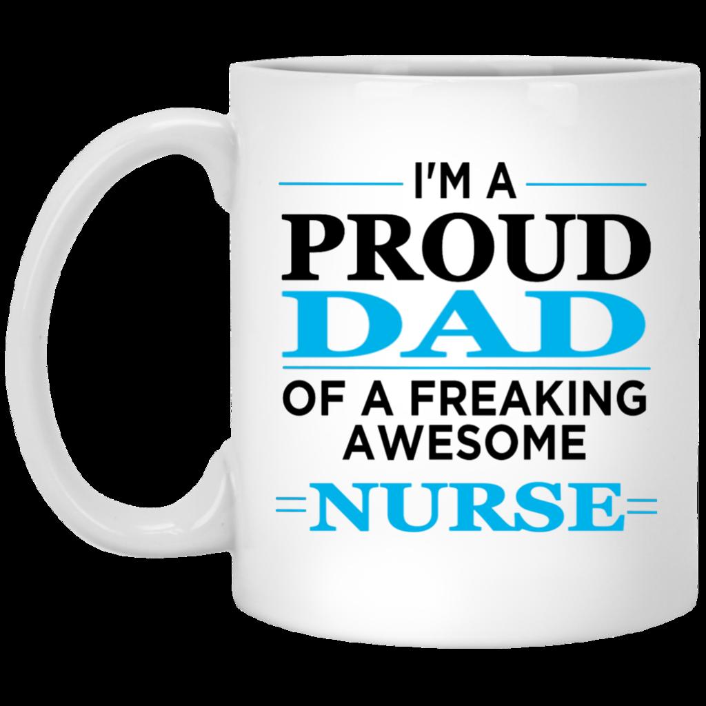 Proud Dad of a Freaking awesome Nurse 11 oz. Mug