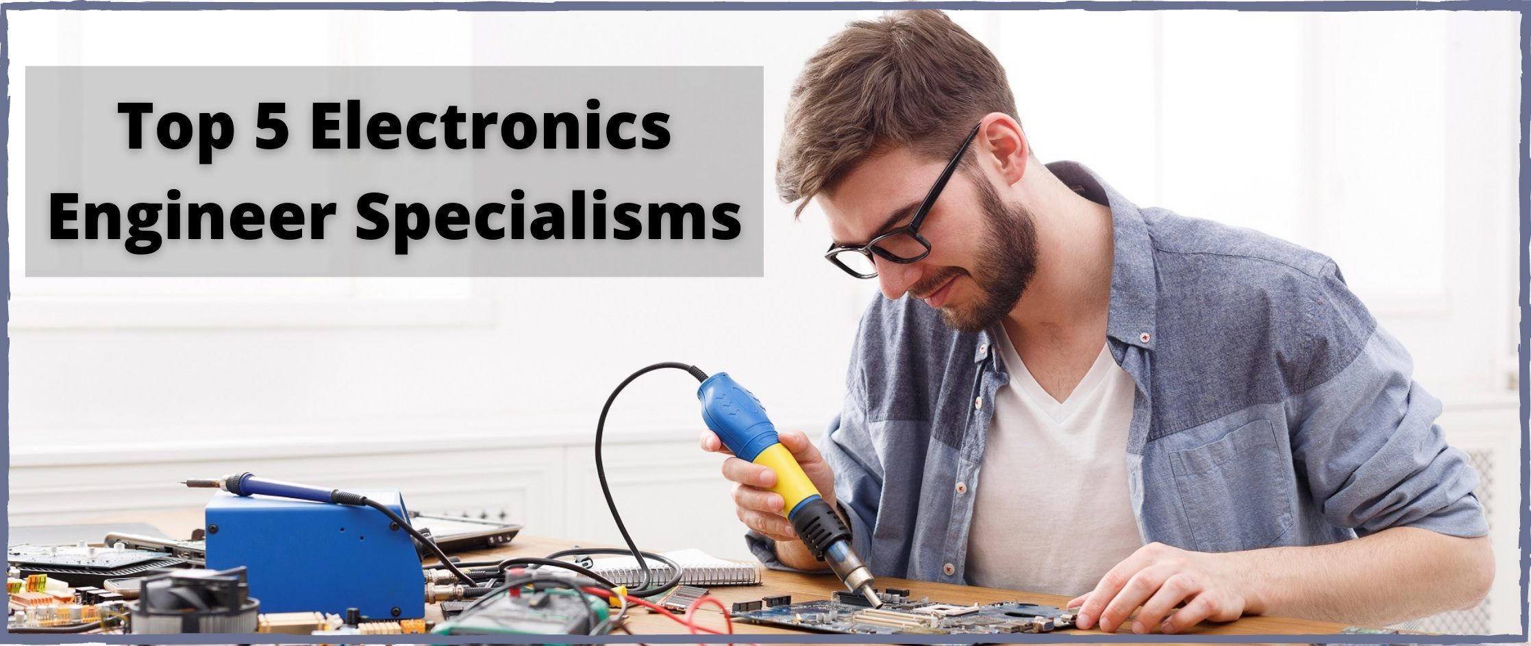 Electronics Engineering Decoded Top 5 Electronics Engineer Specialisms Electronic Engineering Engineering Electronics