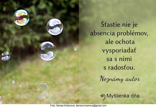 Šťastie nie je absencia problémov, ale ochota vysporiadať sa s nimi s radosťou. Neznámy autor