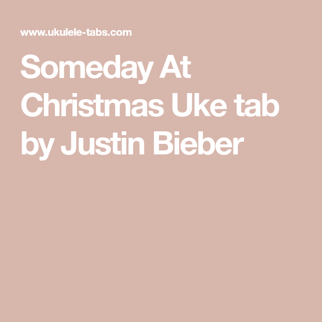 Someday At Christmas Lyrics.Someday At Christmas Uke Tab By Justin Bieber Ukulele