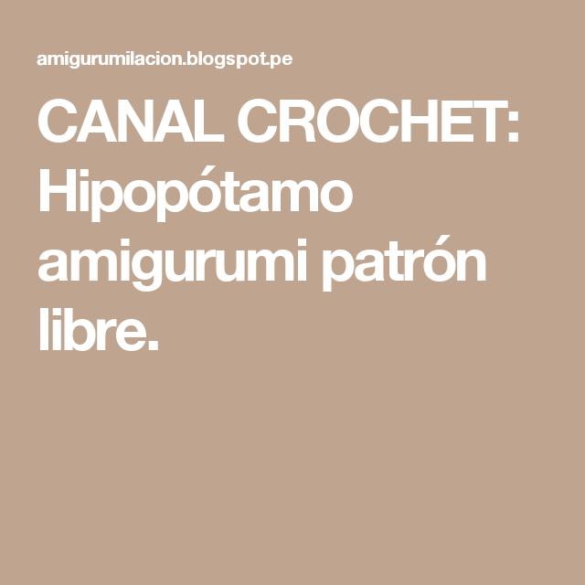 CANAL CROCHET: Hipopótamo amigurumi patrón libre.   Conejitos ...