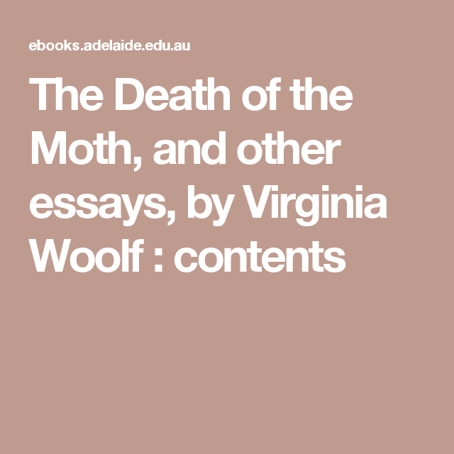 the death of the moth and other essays by virginia woolf  the death of the moth and other essays by virginia woolf contents