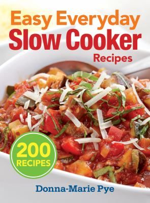 Easy Everyday Slow Cooker Recipes: 200 Recipes by Donna-Marie Pye.