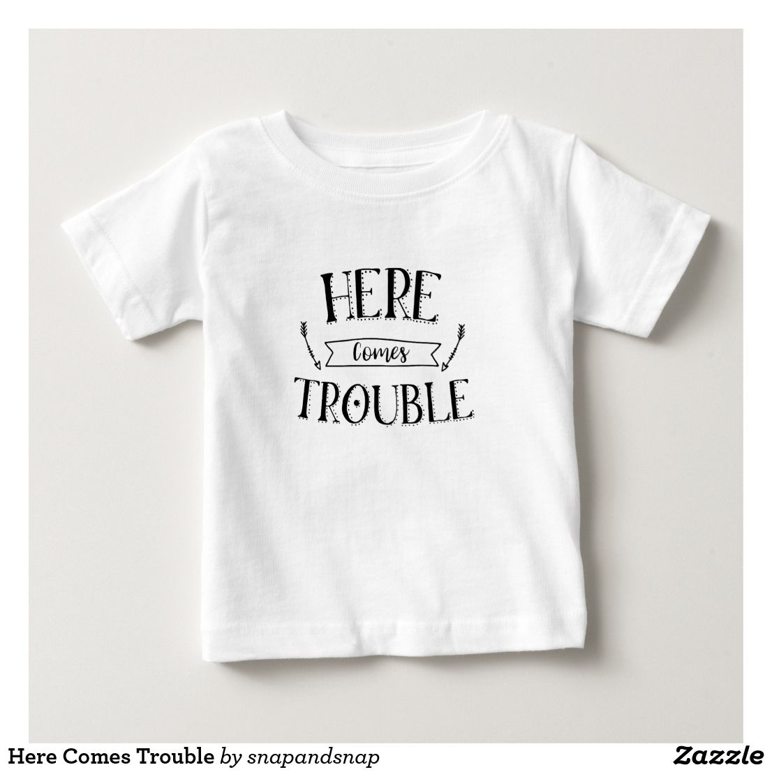 Zazzle t shirt design size - Here Comes Trouble Baby T Shirt Cute Slogan Tee Design Baby Fashion