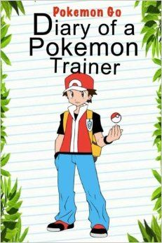 Pokemon Go: Diary Of A Pokemon Trainer