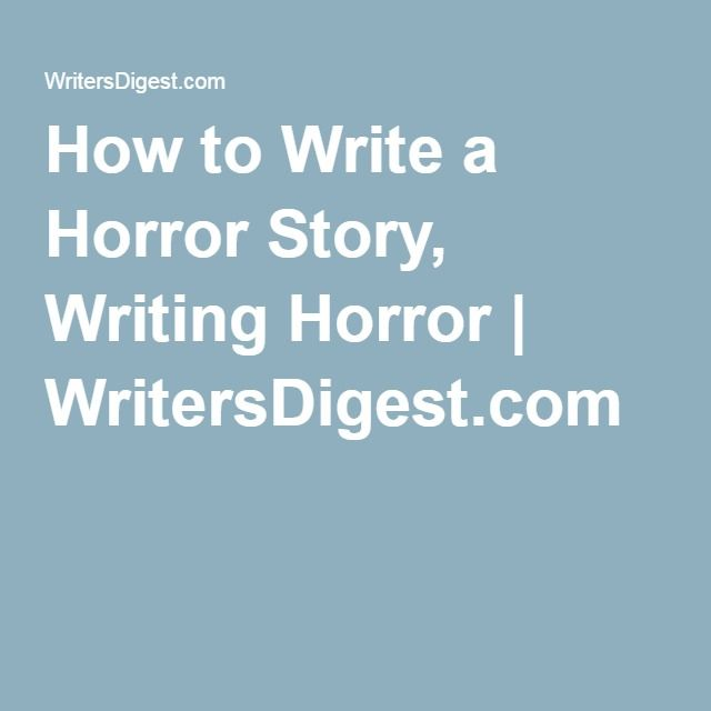 How to Write a Horror Story, Writing Horror | WritersDigest com