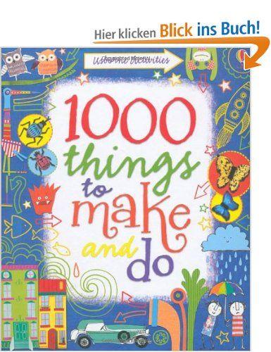 1000 Things to Make and Do: (Usborne Activity Books): Amazon.de: Fiona Watt: Englische Bücher