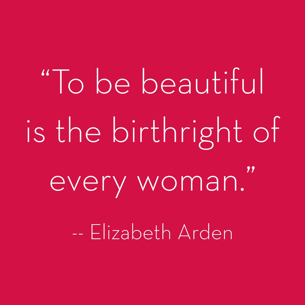 """""""To be beautiful is the birthright of every woman."""" Elizabeth Arden #BeautifulToMe #ElizabethArden"""