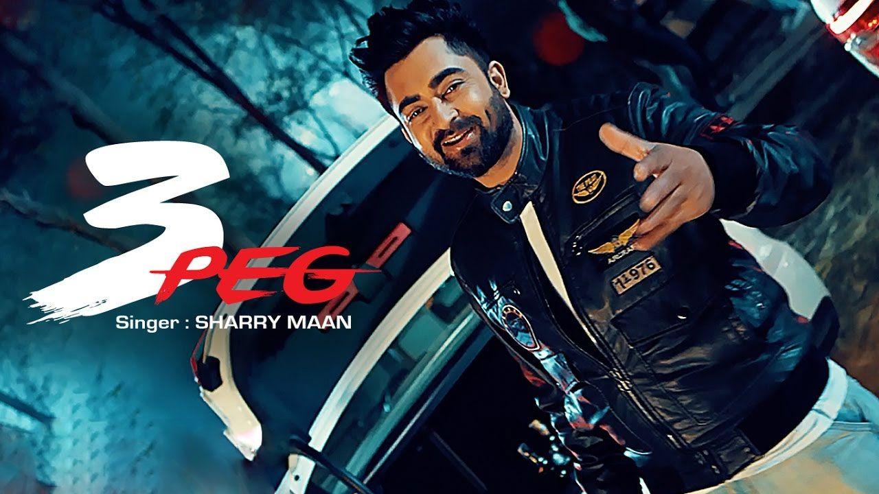 3 Peg Sharry Maan Parmish Verma Punjabi Song 2017 Peg Songs Songs 2017