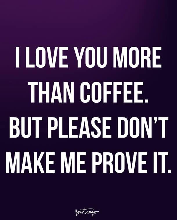 More than coffee. Couple quotes funny, Silly love quotes