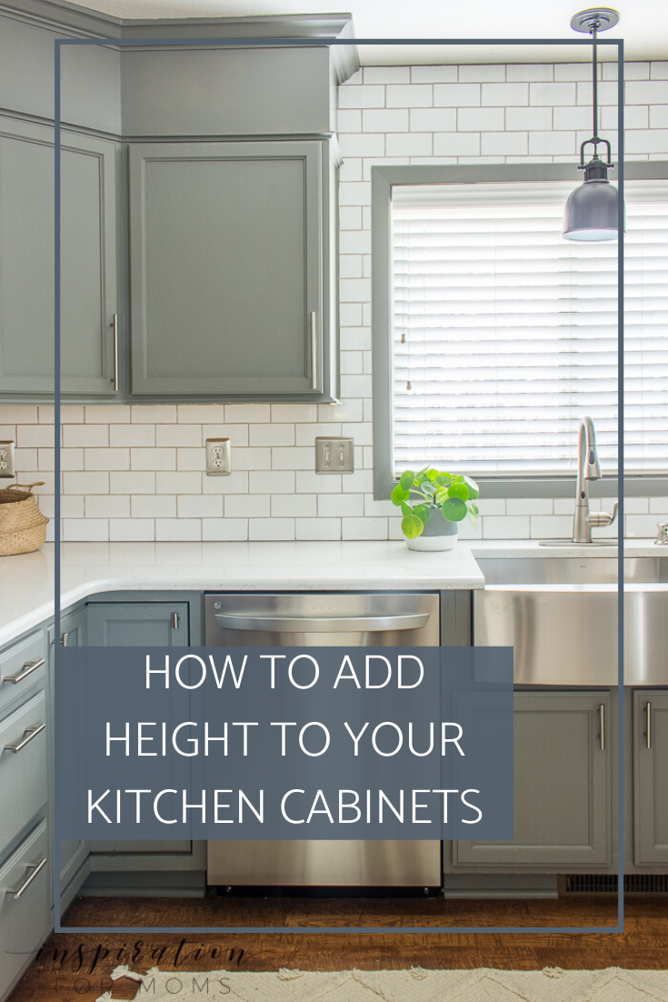 How To Easily Add Height To Your Kitchen Cabinets Inspiration For Moms In 2020 Kitchen Cabinet Inspiration Kitchen Cabinets Cabinet Inspiration