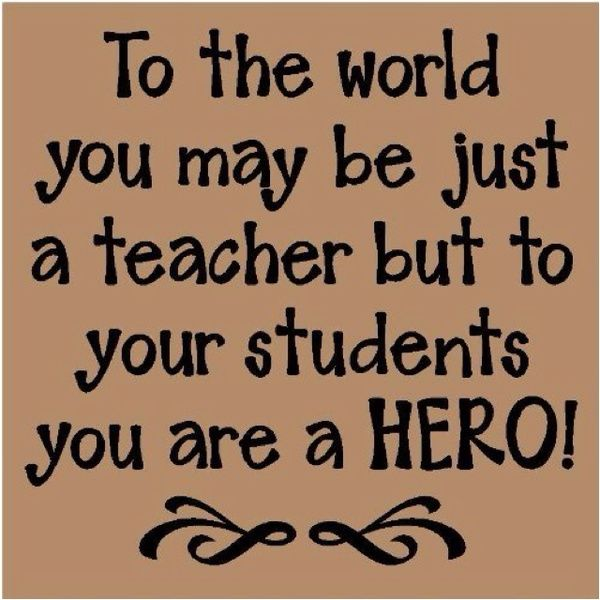Teacher Quotes Sayings Hero Students Teaching Teacher Appreciation Quotes Teacher Quotes Inspirational Teaching Quotes