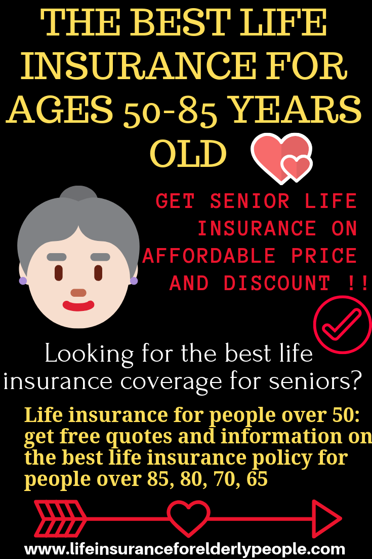 The Best Life Insurance For Ages 50 85 Years Old Life Insurance