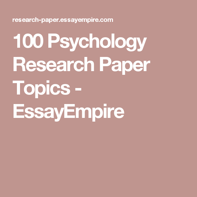 psychology research paper topics essayempire psychology  100 psychology research paper topics essayempire