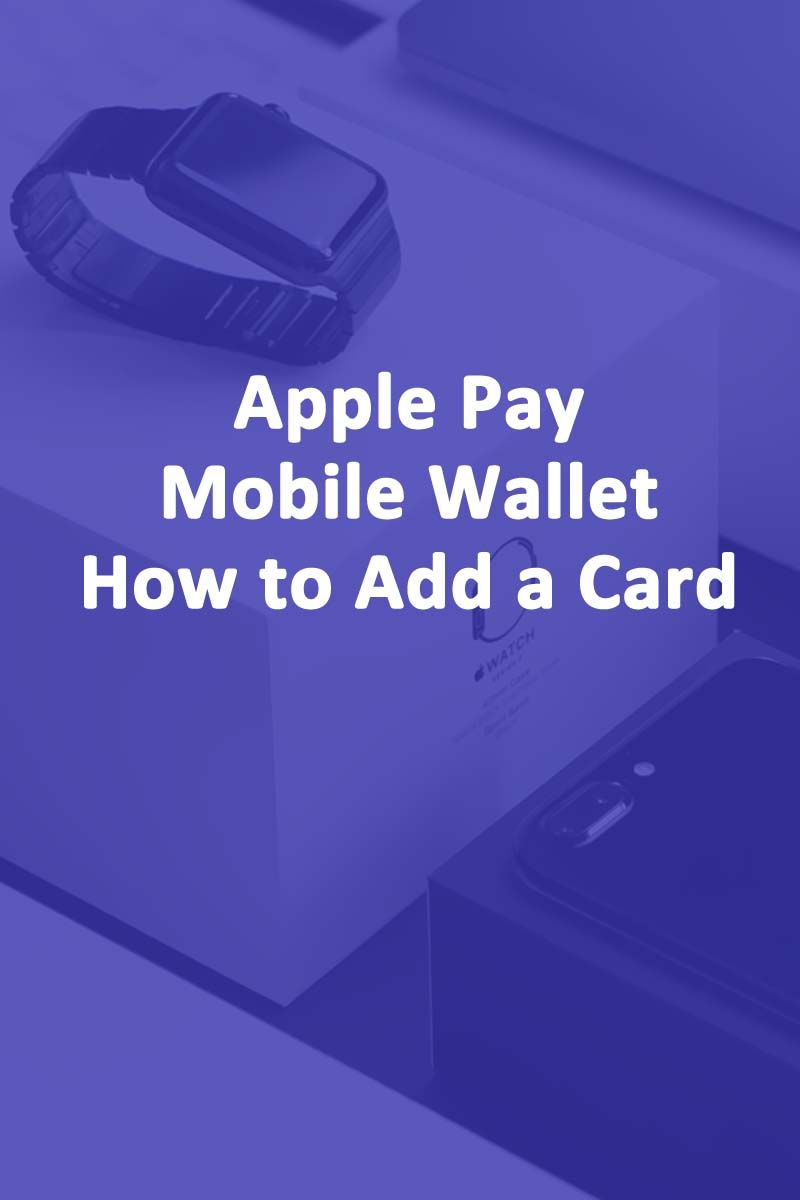 Apple Pay Mobile Wallet How To Add A Card Askcybersecurity Com Mobile Wallet Apple Pay Shopping Card
