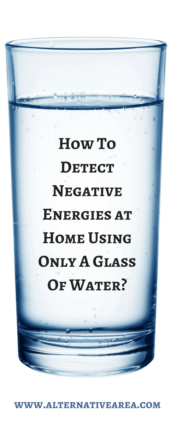 How To Detect Negative Energies At Home Using Only A Gl Of Water