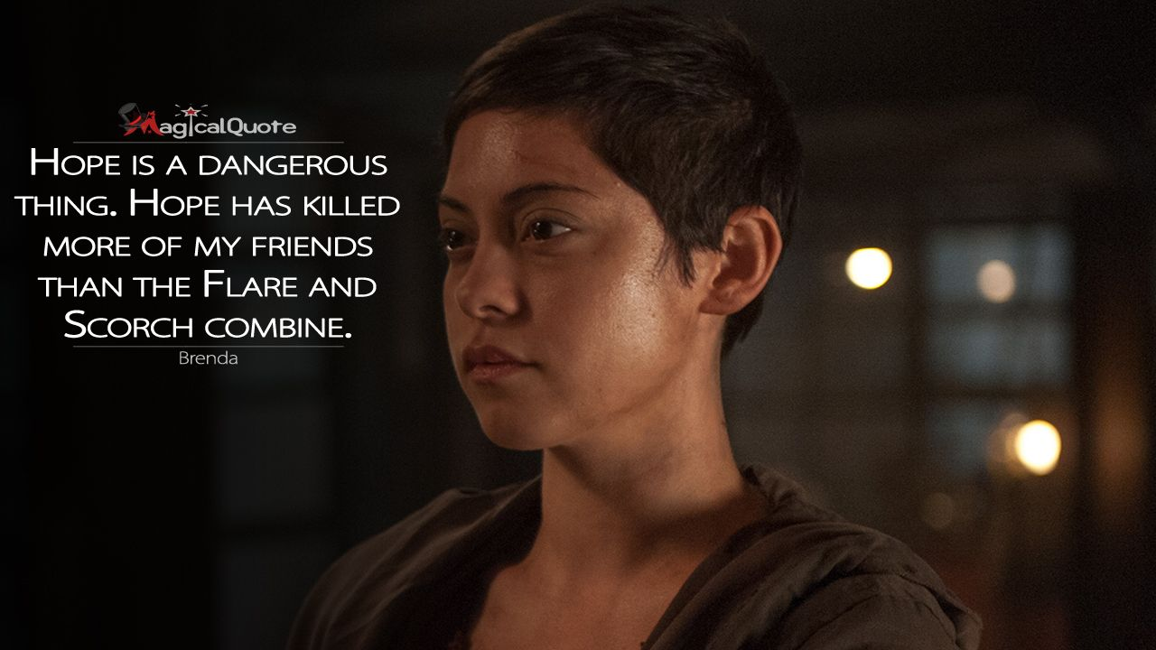 #Brenda: Hope is a dangerous thing. Hope has killed more of my friends than the Flare and Scorch combine.  More on: http://www.magicalquote.com/movie/maze-runner-the-scorch-trials/ #mazerunner #moviequotes