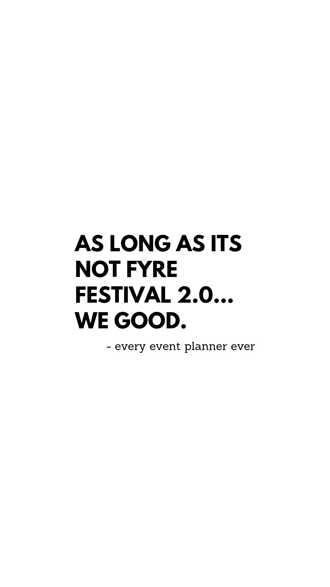 Said Every Event Planner Ever Eventplanners Events Creative Festival Gathering Planning Quote Event Quotes Event Planner Quotes Event Planning Quotes