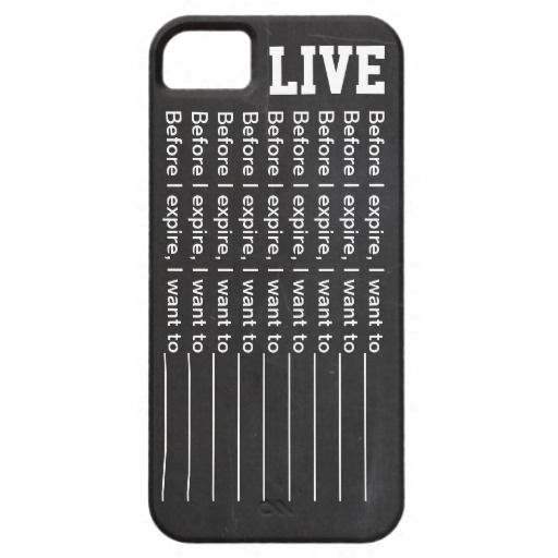 """Before I expire, I want to..."" iPhone 5 case"