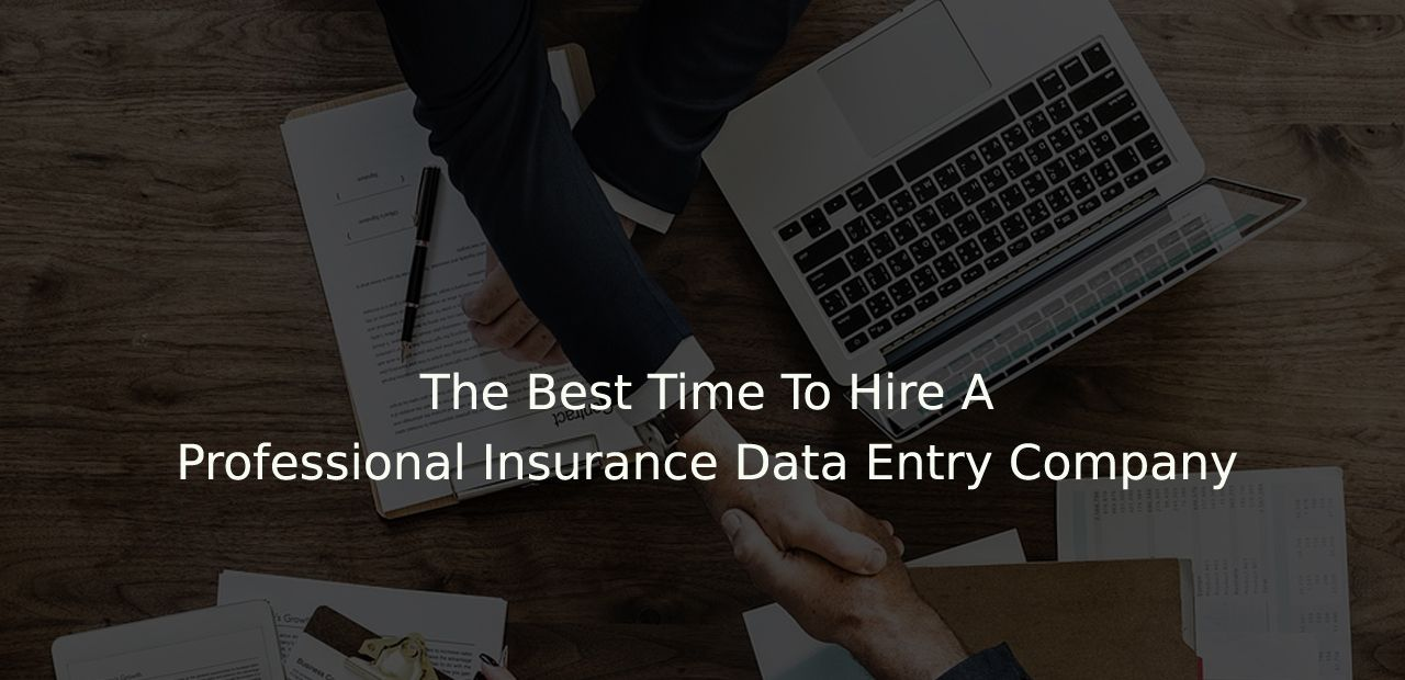 The Best Time To Hire A Professional Insurance Data Entry Company Professional Insurance Data Entry Data