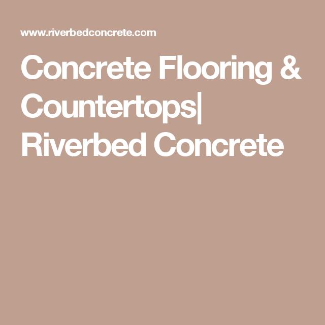 Concrete Flooring & Countertops  Riverbed Concrete