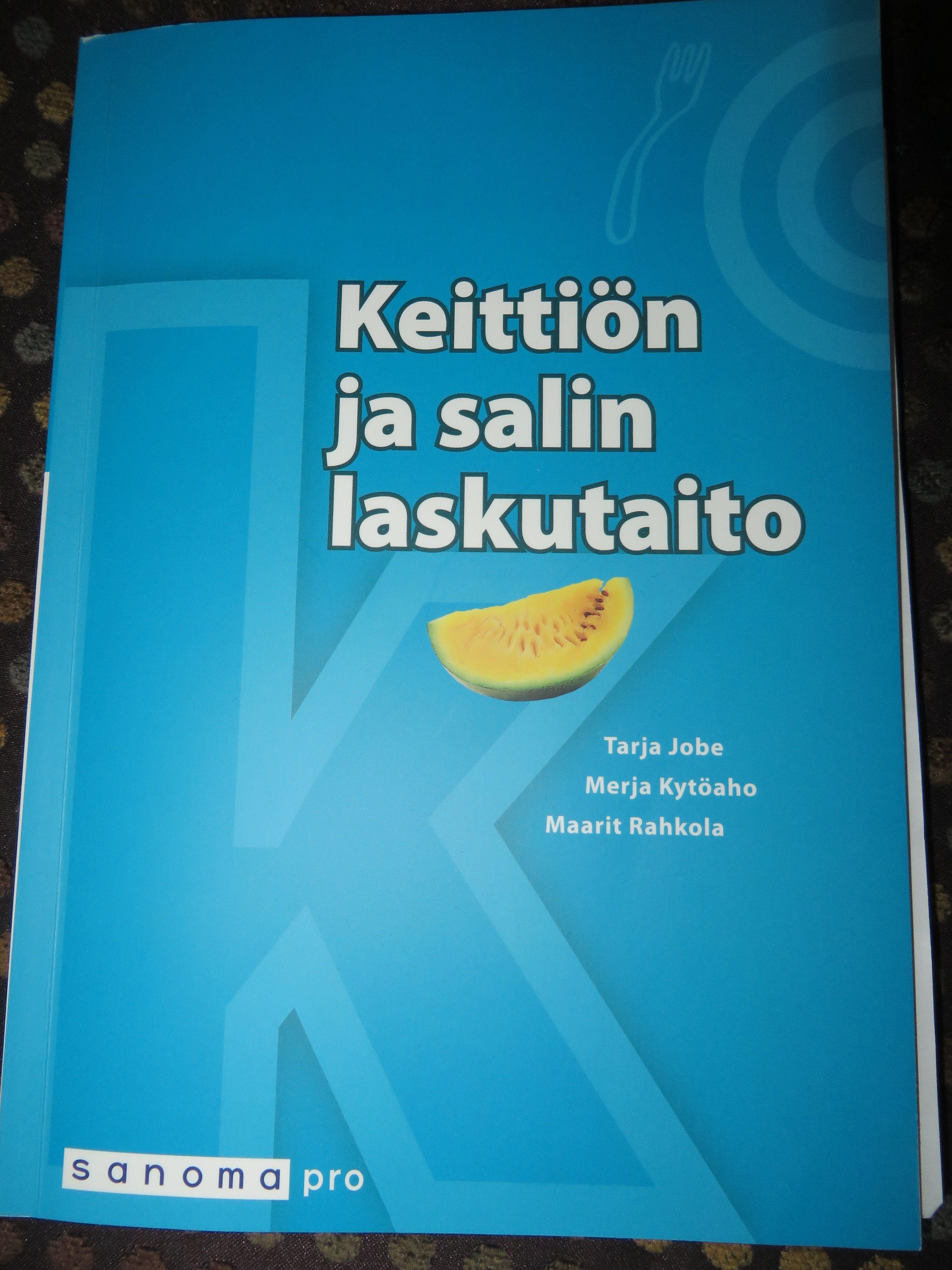 Keittiön ja salin laskutaito. Tarja Jobe, Merja Kytöaho, Maarit Rahkola. Laskemisen juhlaa ammatillisissa opinnoissa