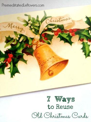 Do You Hate To Throw Out Old Christmas Cards? Here Are 7 Ways You Can Use  Your Old Christmas Cards In Craft Projects.