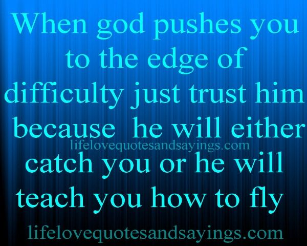 God Quotes And Sayings Interesting When God Pushes You To The Edge Of Difficulty Just Trust Him