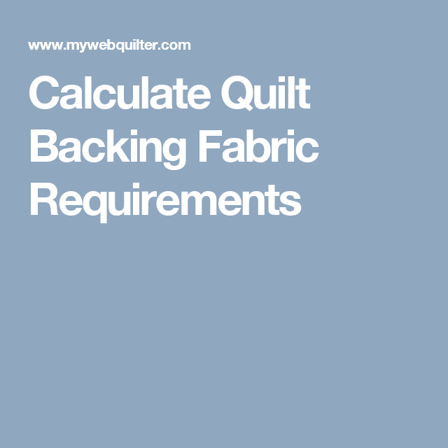 Calculate Quilt Backing Fabric Requirements | quilts | Pinterest ... : quilt backing calculator - Adamdwight.com