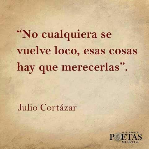 Frases Lo Que Me Mueve Pinterest Citas Cortazar Y Julio