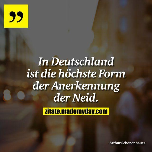 in deutschland ist die h chste form der anerkennung der neid spr che pinterest. Black Bedroom Furniture Sets. Home Design Ideas