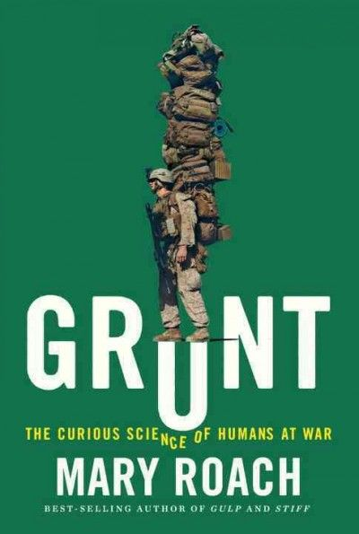 """""""Grunt: The Curious Science Of Humans At War"""" by Mary Roach ... Explores the science of keeping humans healthy and focused in the extreme environments of war, drawing on interviews with doctors, trainers, and weapons testers to illuminate how soldiers are conditioned to survive traumas.  Find this book here @ your Library http://hpl.iii.com/record=b1265601~S1"""