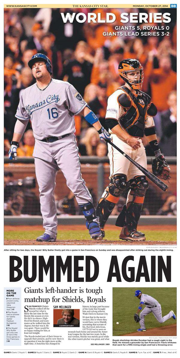 10/27/14. Kansas City Star - BUMMED AGAIN. Giants left-hander is tough matchup for Shields, Royals. (Photo: After sitting for two days in the NL park, DH Billy Butler finally got into a game in San Francisco on Sunday and was disappointed after striking out on 3 pitches.) Giants win Game 5 of the 2014 World Series 5-0, and lead the World Series 3 games to 2.