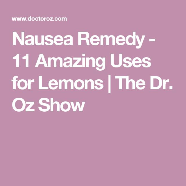 Nausea Remedy - 11 Amazing Uses for Lemons   The Dr. Oz Show