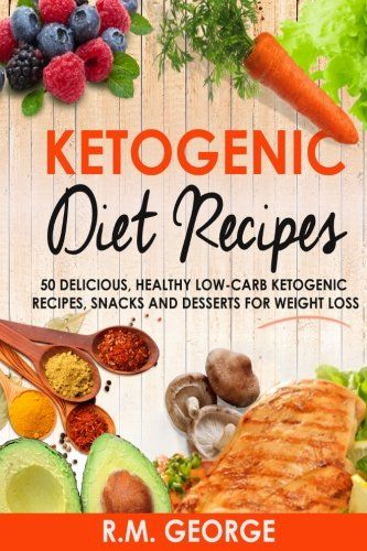 Ketogenic Diet Recipes 50 Delicious Healthy Low Carb Ketogenic Recipes Snacks and Desserts for Weight Loss >>> You can find out more details at the link of the image. (Note:Amazon affiliate link)