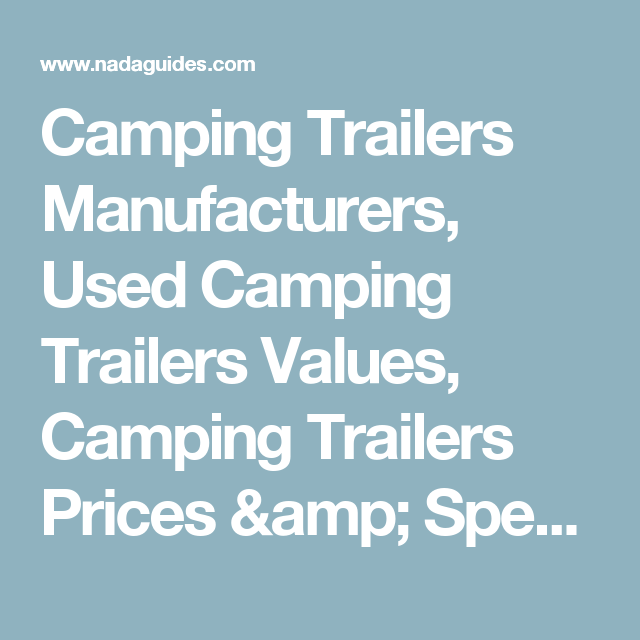 Camping Trailers Manufacturers, Used Camping Trailers Values, Camping Trailers Prices & Specs | NADAguides