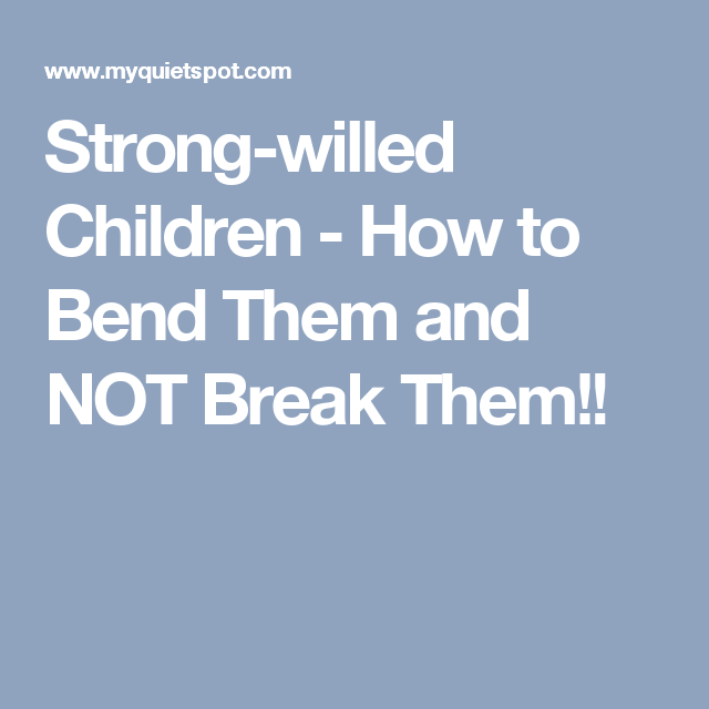 Strong-willed Children - How to Bend Them and NOT Break Them!!