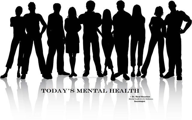Dr. Neal Houston - The Life Therapy Group: TODAY'S MENTAL HEALTH IS?
