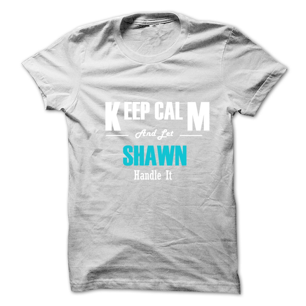 Keep Calm and Let SHAWN Handle It
