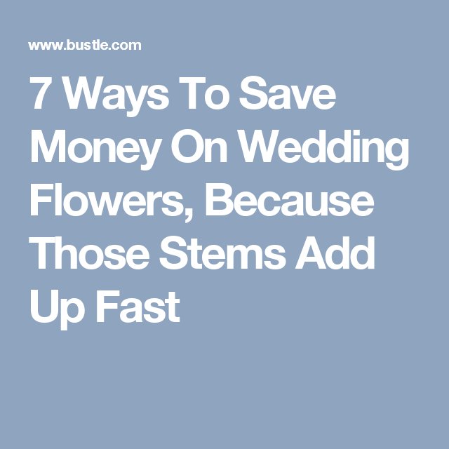7 Ways To Save Money On Wedding Flowers Because Those Stems Add Up Fast