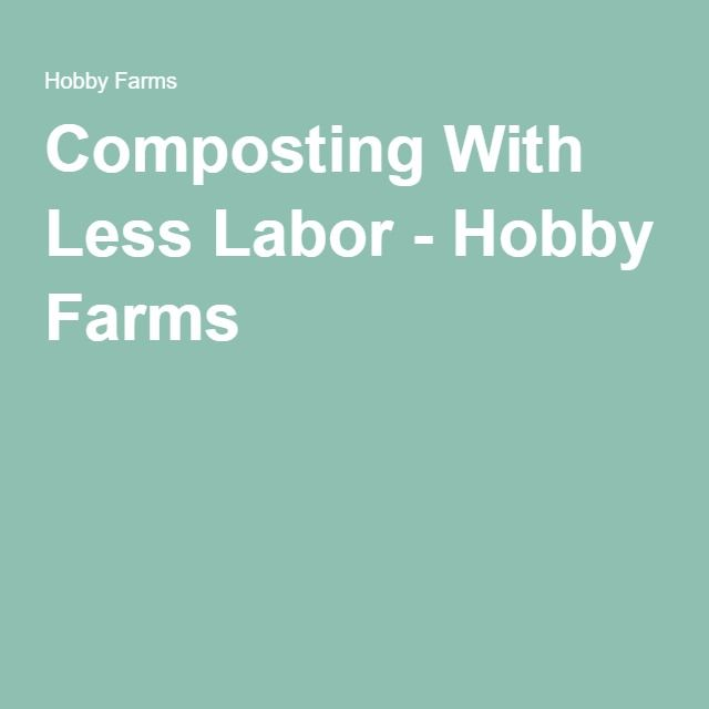 Composting With Less Labor - Hobby Farms