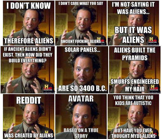 I don't know, therefore aliens. | Aliens meme, Ancient aliens meme, Ancient  aliens guy
