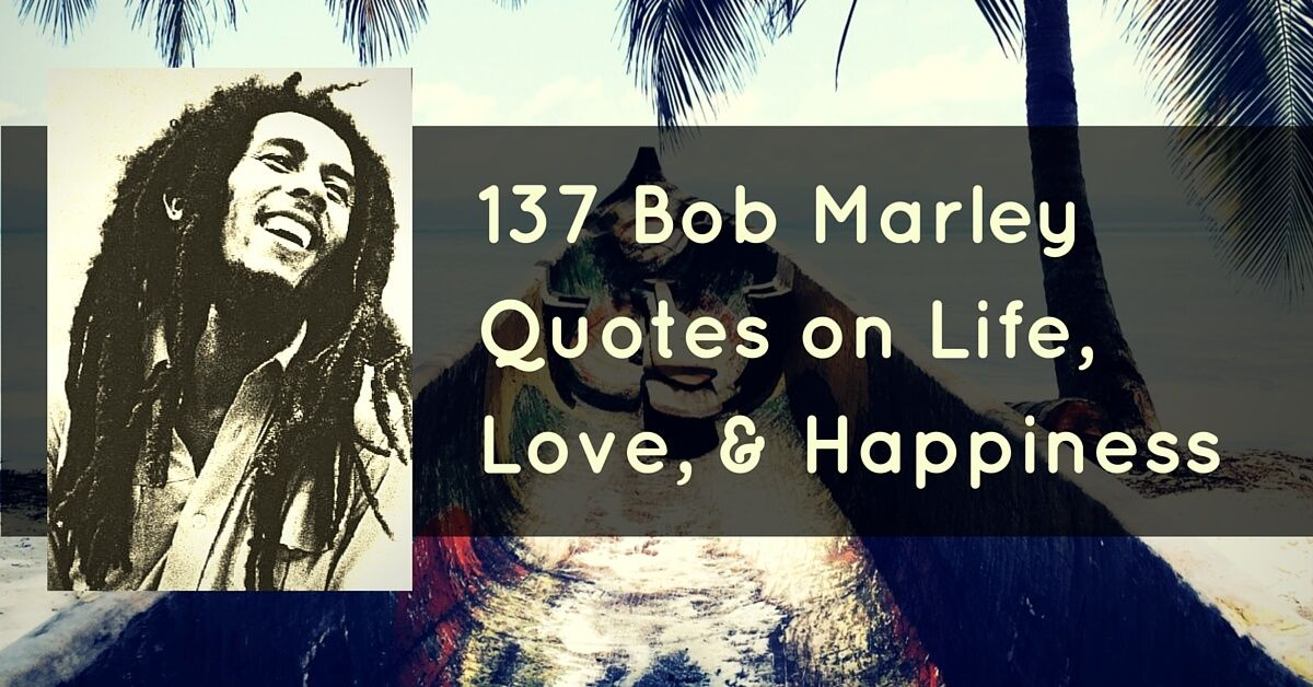 Bob Marley Quotes About Love And Happiness Best 137 Bob Marley Quotes On Life Love And Happiness  Bob Marley