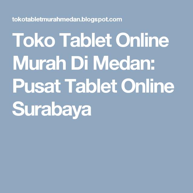 Toko Tablet Online Murah Di Medan: Pusat Tablet Online Surabaya