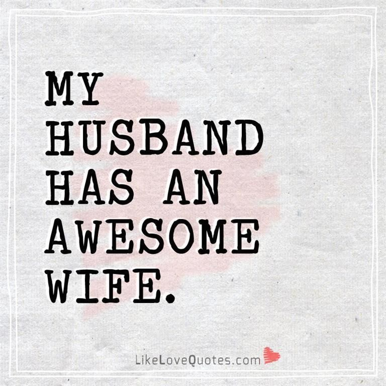 My Husband Has An Awesome Wife Husband Quotes Husband Quotes Funny Husband Quotes From Wife