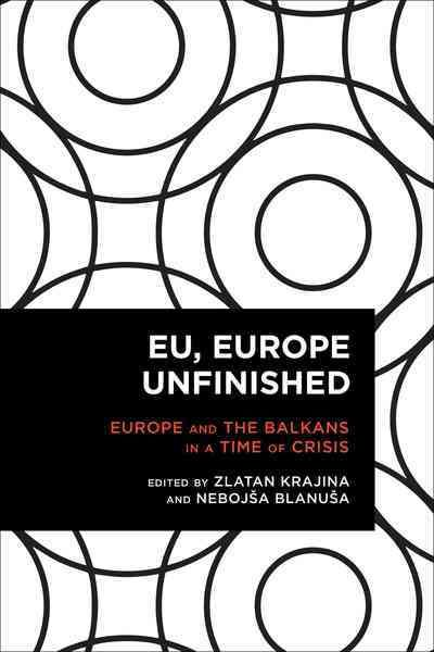 Eu, Europe Unfinished: Europe and the Balkans in a Time of Crisis