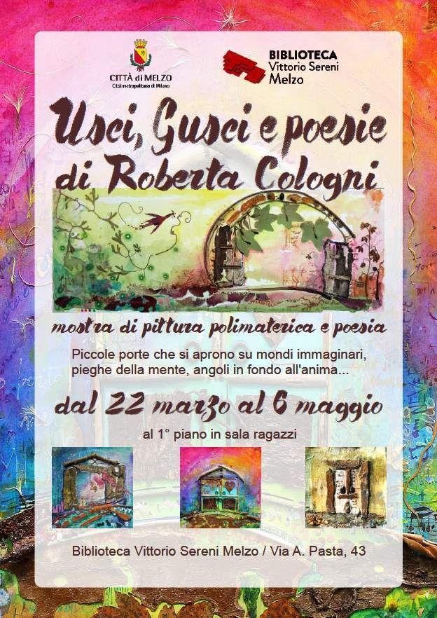 Locandina Usci, Gusci e poesie di Roberta Cologni mostra di pittura polimaterica e poesia dal 22 marzo al 6 maggio alla Biblioteca di Melzo