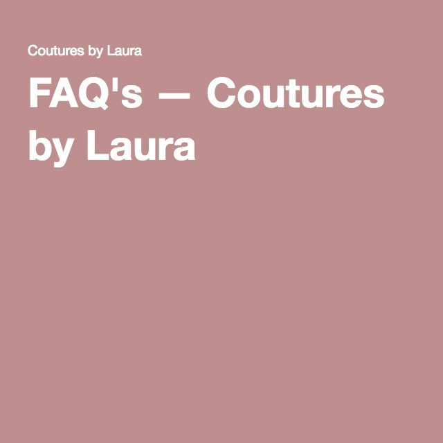 FAQ's — Coutures by Laura